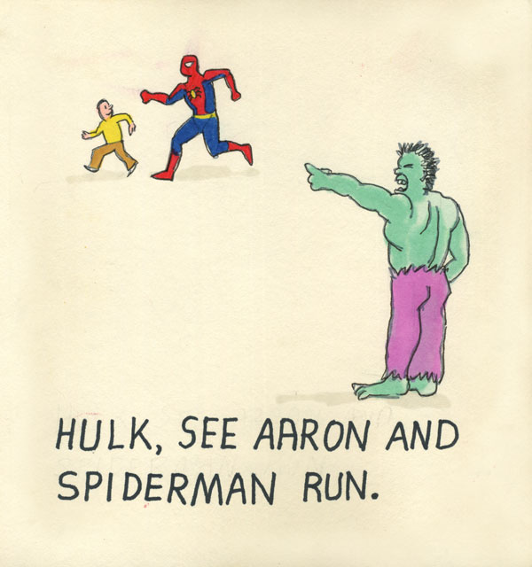 Hulk, see Aaron and Spiderman run.