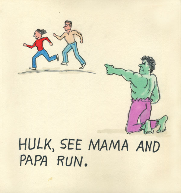 Hulk, see Mama and Papa run.