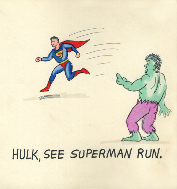 Hulk, see Superman run.